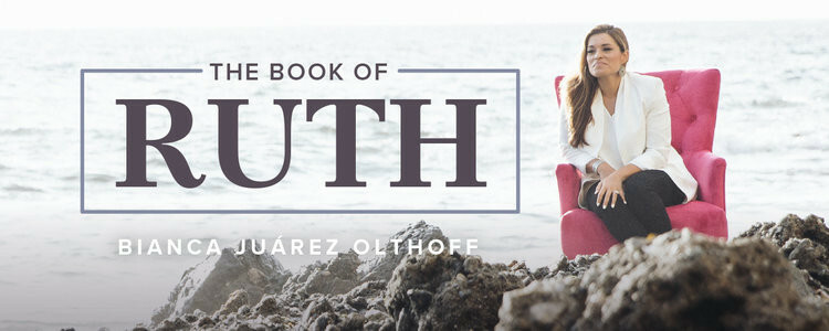 Women's AM Study | The Book of Ruth by Bianca Juarez Olthoff