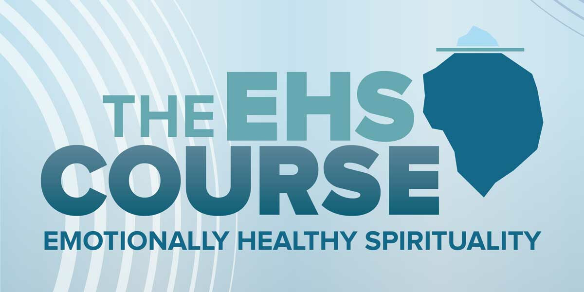 Emotionally Healthy Spirituality 8 Week Course | Fall 2019